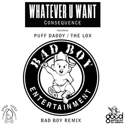 """Whatever U Want (Bad Boy Remix)"" by Consequence"