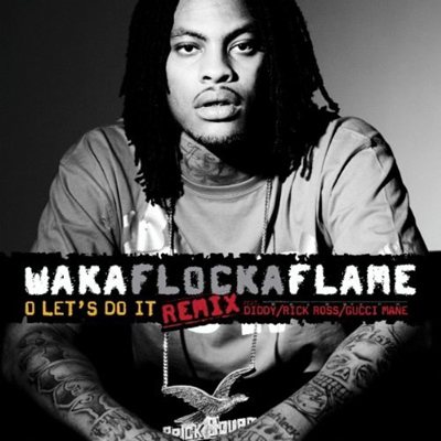 &quot;O Let&#039;s Do It (Remix)&quot; by Waka Flocka Flame featuring Diddy, Rick Ross and Gucci Mane