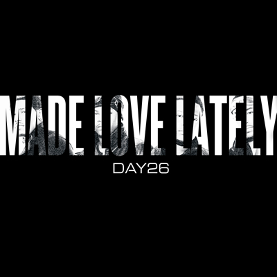 """Made Love Lately"" by Day26"