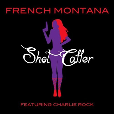 """Shot Caller"" by French Montana featuring Charlie Rock"