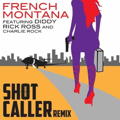 """Shot Caller (Remix)"" by French Montana featuring Diddy, Rick Ross and Charlie Rock (Single Cover)"