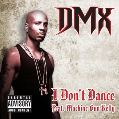 &quot;I Don&#039;t Dance&quot; by DMX featuring Machine Gun Kelly (Single Cover)
