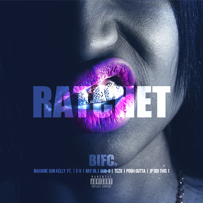 &quot;Ratchet&quot; by Machine Gun Kelly featuring Ray Jr., E-V, Tezo, Dub-O- JP Did This 1 and Pooh Gutta (Single Cover)