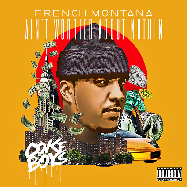 &quot;Ain&#039;t Worried About Nothin&quot; by French Montana (Single Cover)
