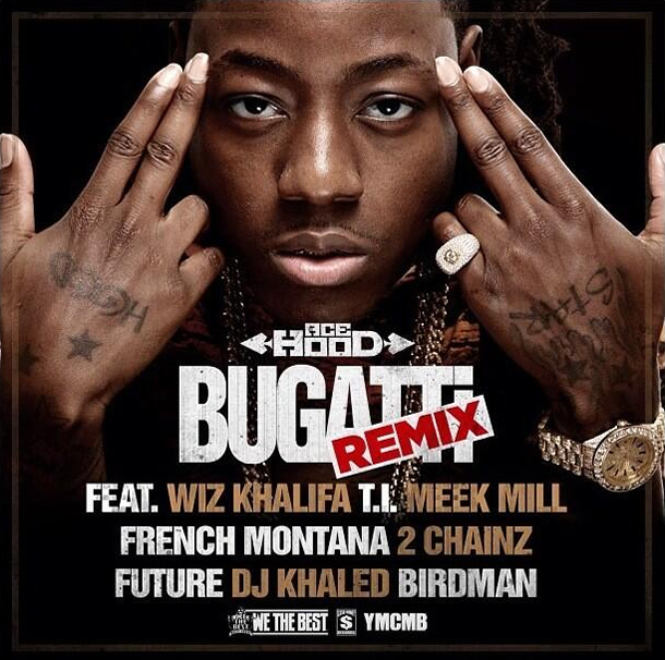 &quot;Bugatti (Remix)&quot; by Ace Hood featuring Wiz Khalifa, T.I., Meek Mill, French Montana, 2 Chainz, Future, DJ Khaled and Birdman
